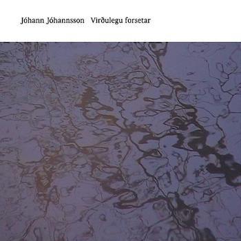 Jóhannsson, Jóhann: Virðulegu Forsetar [2xLP]