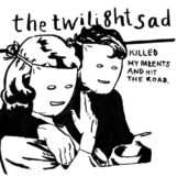 Twilight Sad, The: Killed My Parents And Hit The Road [LP]