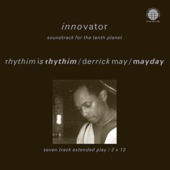 Rhythim Is Rhythim / Derrick May / Mayday: Innovator: Soundtrack For The Tenth Planet [2xLP]