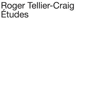 Tellier-Craig, Roger: Études [CD]
