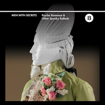 Men With Secrets: Psycho Romance & Other Spooky Ballads [LP]