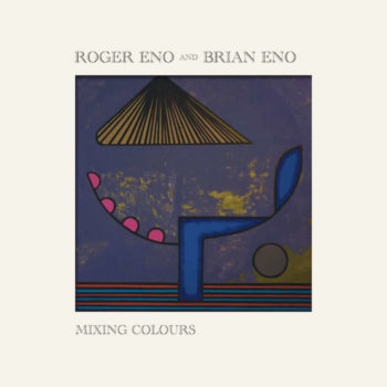 Eno, Roger & Brian: Mixing Colours [CD]