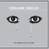 Ceramic Hello: The Absence of a Canary [LP]