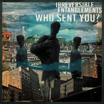 Irreversible Entanglements: Who Sent You? [LP]