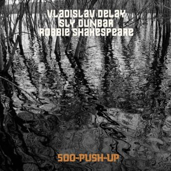 Vladislav Delay / Sly Dunbar / Robbie Shakespeare: 500-Push-Up [LP]