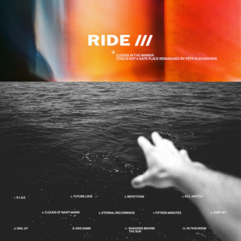 Ride vs. Pêtr Aleksänder: Clouds In The Mirror (This Is Not A Safe Place reimagined) [CD]