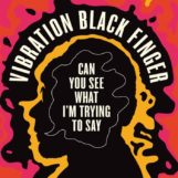 Vibration Black Finger: Can You See What I'm Trying to Say [CD]