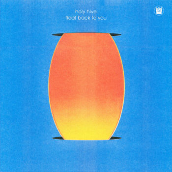 Holy Hive: Float Back To You [CD]