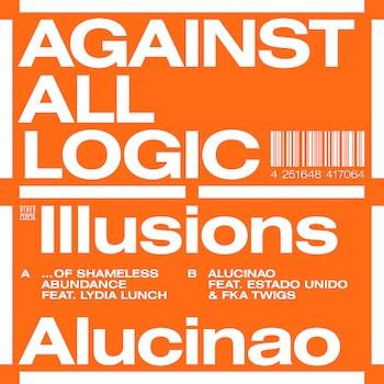 "Against All Logic: Illusions Of Shameless Abundance / Alucina [12""]"
