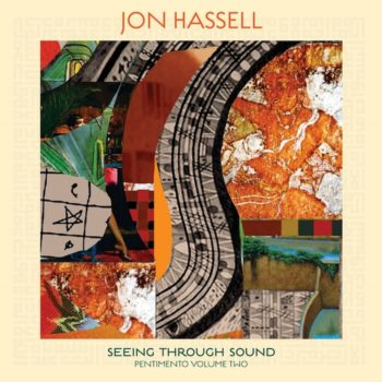 Hassell, Jon: Seeing Through Sound (Pentimento Volume Two) [CD]