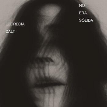 Dalt, Lucrecia: No era sólida [LP]
