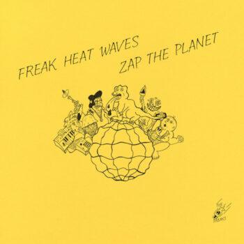 Freak Heat Waves: Zap the Planet [LP]