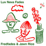Fredfades & Jawn Rice: Luv Neva Fades [LP]
