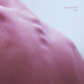 Wax Chattels: Clot [LP coloré]