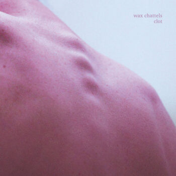 Wax Chattels: Clot [CD]