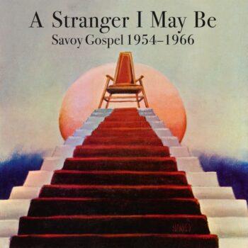 variés: A Stranger I May Be: Savoy Gospel 1954-1966 [2xLP]