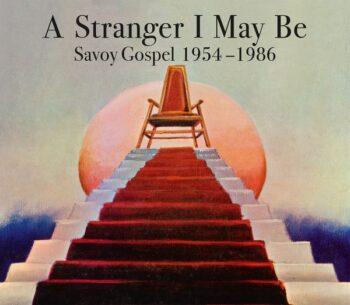 variés: A Stranger I May Be: Savoy Gospel 1954-1986 [3xCD]