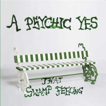 "A Psychic Yes: That Swamp Feeling [12""]"