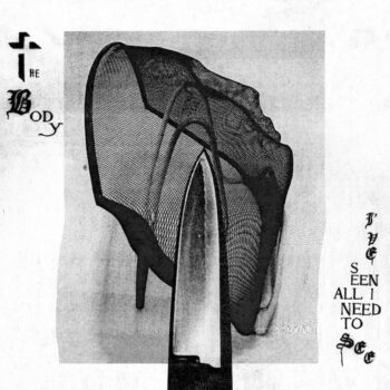Body, The: I've Seen All I Need To See [CD]
