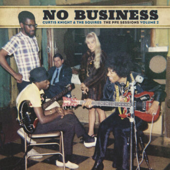 Knight & The Squires, Curtis (feat. Jimi Hendrix): No Business: The PPX Sessions Volume 2 [LP]