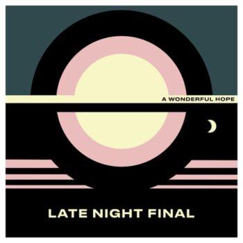 Late Night Final: A Wonderful Hope [CD]