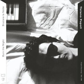 Popoli, Tiziano: Burn The Night / Bruciare la Notte: Original Recordings, 1983-1989 [CD]