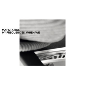 Mapstation: My Frequencies, When We [CD]