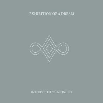 FM Einheit: Exhibition Of A Dream [2xCD]