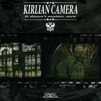 Kirlian Camera: It Doesn't Matter, Now [CD]