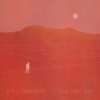 Still Corners: The Last Exit [CD]