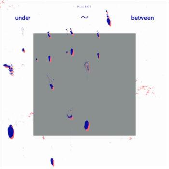 Dialect: Under~Between [LP]