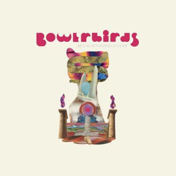 Bowerbirds: becalmyounglovers [CD]