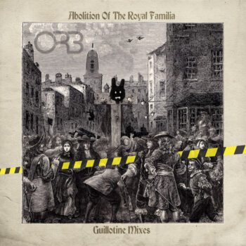 Orb, The: Abolition of the Royal Familia — The Guillotine Mixes [2xLP]