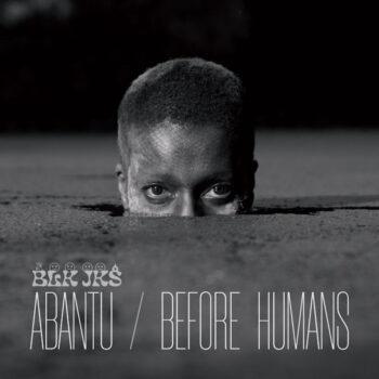 BLK JKS: Abantu / Before Humans [LP]