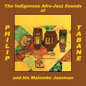 Tabane & His Malombo Jazzman, Philip: The Indigenous Afro-Jazz Sounds Of Philip Tabane & His Molombo Jazzman [LP]