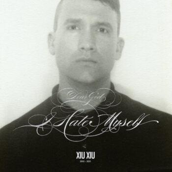 "Xiu Xiu: Dear God, I Hate Myself [LP+7"", vinyle 'cloudy-clear']"