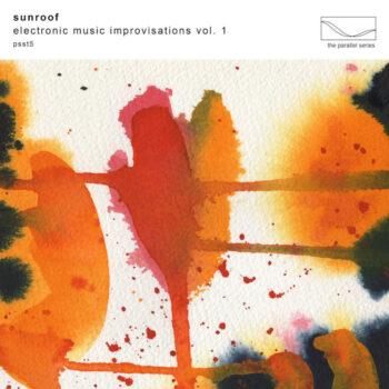Sunroof: Electronic Music Improvisations Vol. 1 [CD]