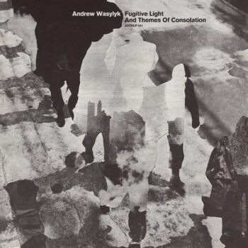 Wasylyk, Andrew: Fugitive Light and Themes of Consolation [LP]