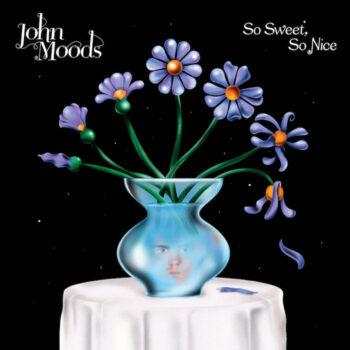 John Moods: So Sweet So Nice [LP]
