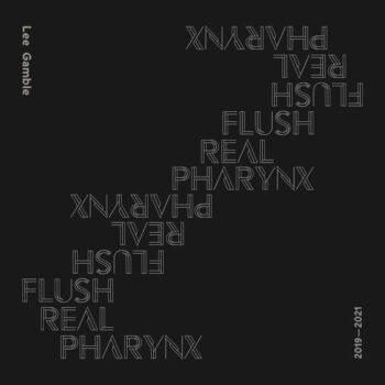 Gamble, Lee: Flush Real Pharynx 2019-2021 [CD]