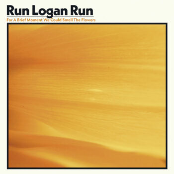 Run Logan Run: For A Brief Moment We Could Smell The Flowers [LP]