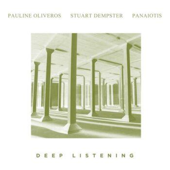 Oliveros/Dempster/Panaiotis: Deep Listening [CD]