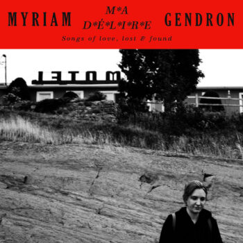 Gendron, Myriam: Ma délire — Songs of love, lost & found [CD]