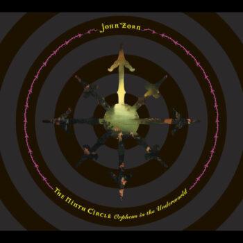 Zorn, John: The Ninth Circle [CD]
