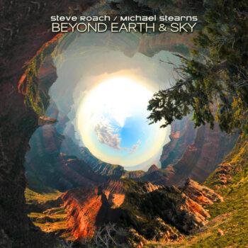 Roach & Michael Stearns, Steve: Beyond Earth & Sky [CD]