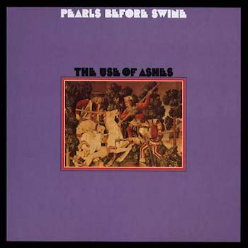 Pearls Before Swine: The Use Of Ashes [LP]
