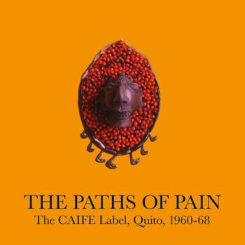 variés: The Paths Of Pain: The CAIFE Label, Quito, 1960-68 [2xLP]