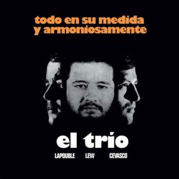 El Trio (Lapouble, Lew, Cevasco): Todo en su medida y armoniosamente [LP]